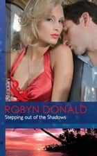 Stepping out of the Shadows (Mills & Boon Modern) ebook by Robyn Donald