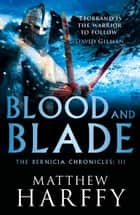 Blood and Blade eBook by Matthew Harffy