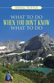 What to Do When You Don't Know What to Do ebook by Doug Tuttle