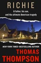 Richie - A Father, His Son, and the Ultimate American Tragedy ebook by Thomas Thompson