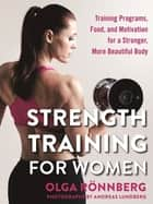 Strength Training for Women - Training Programs, Food, and Motivation for a Stronger, More Beautiful Body ebook by Andreas Lundberg, Olga Rönnberg