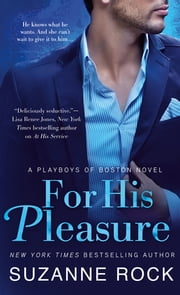 For His Pleasure - A Playboys of Boston Novel ebook by Suzanne Rock