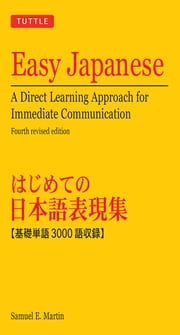 Easy Japanese - A Direct Learning Approach for Immediate Communication (Japanese Phrasebook) ebook by Samuel E. Martin
