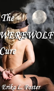 The Werewolf Cure: A BDSM Story ebook by Erika Foster