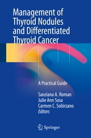 Management of Thyroid Nodules and Differentiated Thyroid Cancer - A Practical Guide ebook by