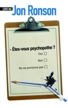Etes-vous psychopathe ? ebook by Jon RONSON, Fabrice POINTEAU