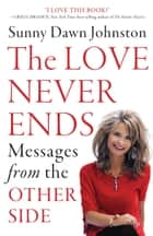 The Love Never Ends - Messages from the Other Side ebook by Sunny Dawn Johnston
