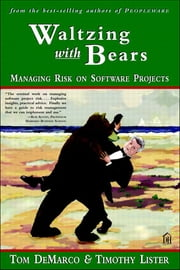 Waltzing with Bears - Managing Risk on Software Projects ebook by Tom DeMarco,Tim Lister