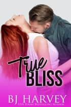 True Bliss ebook by BJ Harvey