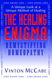 The Healing Enigma - Demystifying Homeopathy ebook by Vinton McCabe