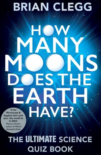 How Many Moons Does the Earth Have? - The Ultimate Science Quiz Book ebook by Brian Clegg