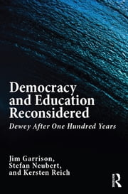Democracy and Education Reconsidered - Dewey After One Hundred Years ebook by Jim Garrison,Stefan Neubert,Kersten Reich