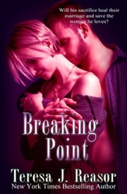 Breaking Point: A SEAL Team Heartbreaker Novella ebook door Teresa J. Reasor