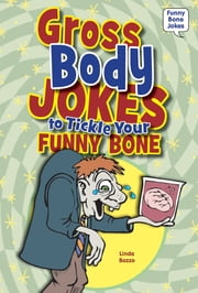 Gross Body Jokes to Tickle Your Funny Bone ebook by Linda Bozzo