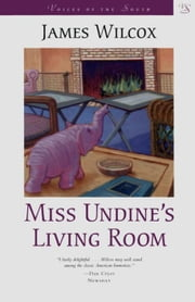Miss Undine's Living Room: A Novel ebook by Wilcox, James