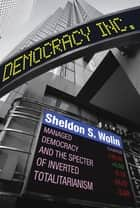 Democracy Incorporated - Managed Democracy and the Specter of Inverted Totalitarianism (New in Paper) ebook by Sheldon S. Wolin