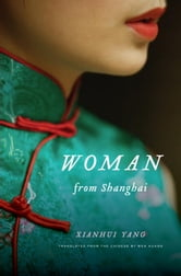 Woman from Shanghai ebook by Xianhui Yang