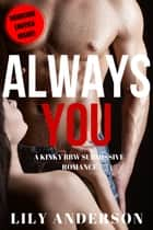 Always You - A Kinky BBW Submissive Romance ebook by Lily Anderson