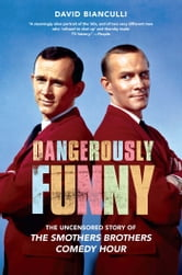 "Dangerously Funny - The Uncensored Story of ""The Smothers Brothers Comedy Hour"" ebook by David Bianculli"