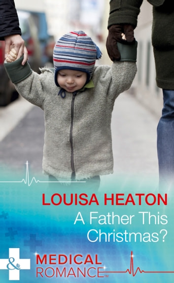 A Father This Christmas? (Mills & Boon Medical) ebook by Louisa Heaton