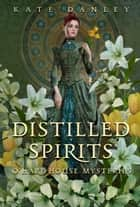 Distilled Spirits - O'Hare House Mysteries, #3 ebook by Kate Danley