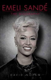 Emeli Sandé - The Biography ebook by David Nolan