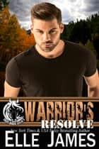 Warrior's Resolve ebook by Elle James