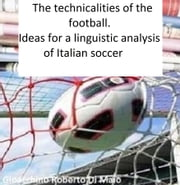 The technicalities of the football. Ideas for analysis of Italian soccer ebook by Gioacchino Roberto Di Maio