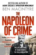 The Napoleon of Crime: The Life and Times of Adam Worth, the Real Moriarty ebook by Ben Macintyre