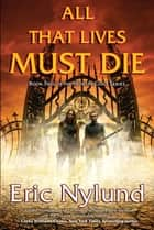 All That Lives Must Die ebook by Eric Nylund