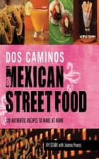 Dos Caminos Mexican Street Food - 120 Authentic Recipes to Make at Home ebook by Ivy Stark, Joanna Pruess