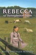 Rebecca of Sunnybrook Farm Complete Text ebook by Kate Douglas Wiggin