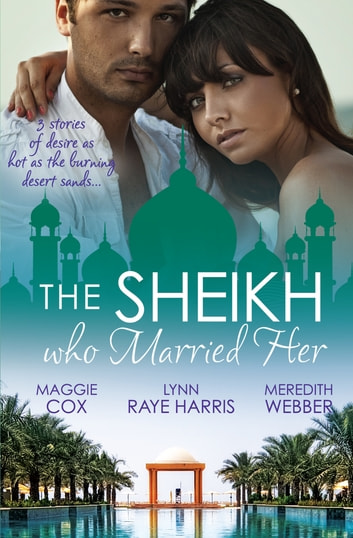 The Sheikh Who Married Her - 3 Book Box Set 電子書 by Lynn Raye Harris,Meredith Webber,Maggie Cox