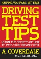 Driving Test Tips: Learn the secrets of how to pass your driving test ebook by A Coverdale