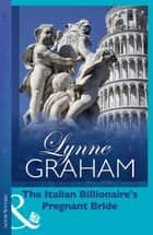 The Italian Billionaire's Pregnant Bride ebook by Lynne Graham