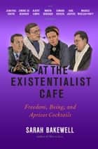 At the Existentialist Café ebook by Sarah Bakewell