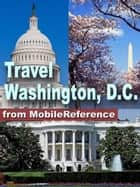Travel Washington, DC: Illustrated Guide And Maps (Mobi Travel) ebook by MobileReference