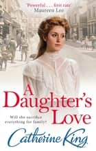 A Daughter's Love ebook by Catherine King