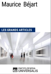 Maurice Béjart - Les Grands Articles d'Universalis ebook by Encyclopaedia Universalis