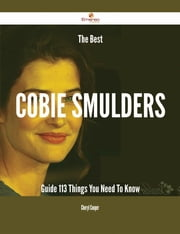 The Best Cobie Smulders Guide - 113 Things You Need To Know ebook by Cheryl Cooper