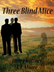 Three Blind Mice ebook by Henry Kuttner,C.L. Moore