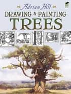 Drawing and Painting Trees ebook by Adrian Hill
