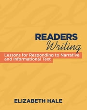Readers Writing - Strategy Lessons for Responding to Narrative and Informational Text ebook by Elizabeth Hale