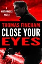 Close Your Eyes (Martin Rhodes #1) ebook by Thomas Fincham