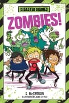 Disaster Diaries: Zombies! ebook by R. McGeddon, R. McGeddon, Jamie Littler