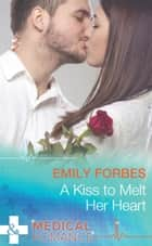 A Kiss To Melt Her Heart (Mills & Boon Medical) ebook by Emily Forbes