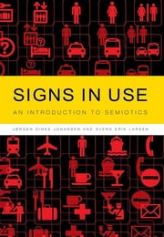 Signs in Use - An Introduction to Semiotics ebook by Jørgen Dines Johansen,Svend Erik Larsen