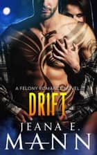Drift - A Felony Romance Novel ebook de Jeana E. Mann