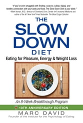 The Slow Down Diet - Eating for Pleasure, Energy, and Weight Loss ebook by Marc David