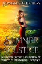 Summer Solstice - A Limited Edition Collection of Paranormal & Fantasy Romances ebook by Nicole Morgan, Laura Greenwood, Laurie Treacy,...